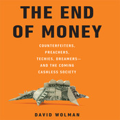 The End of Money: Counterfeiters, Preachers, Techies, Dreamers—and the Coming Cashless Society, by David Wolman