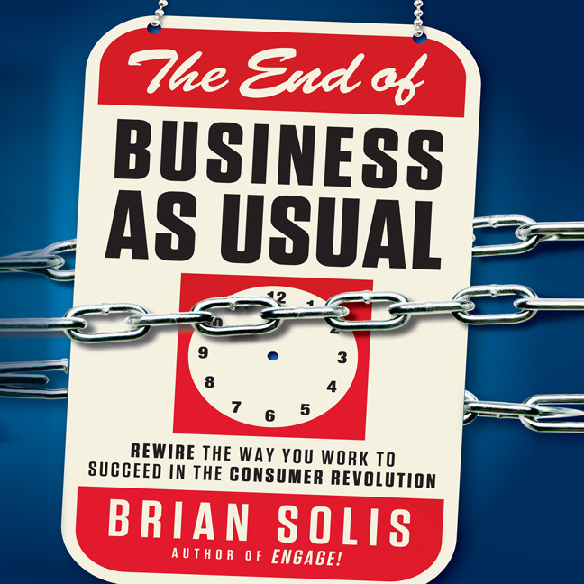 Printable The End of Business as Usual: Rewire the Way You Work to Succeed in the Consumer Revolution Audiobook Cover Art