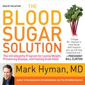 The Blood Sugar Solution: The UltraHealthy Program for Losing Weight, Preventing Disease, and Feeling Great Now!, by Mark Hyman