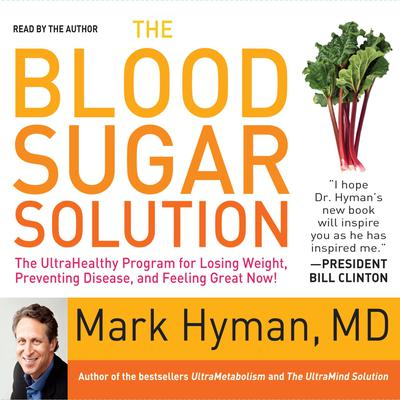 The Blood Sugar Solution: The UltraHealthy Program for Losing Weight, Preventing Disease, and Feeling Great Now! Audiobook, by Mark Hyman