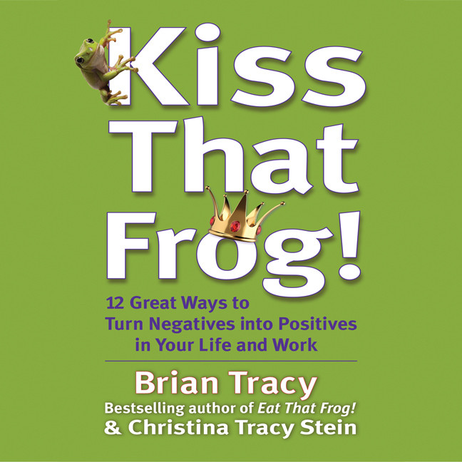 Printable Kiss That Frog!: Twenty-One Ways to Turn Negatives into Positives Audiobook Cover Art