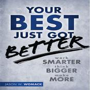 Your Best Just Got Better: Work Smarter, Think Bigger, Make More Audiobook, by Jason W. Womack
