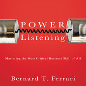 Power Listening: Mastering the Most Critical Business Skill of All Audiobook, by Bernard T. Ferrari