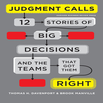 Judgment Calls: Twelve Stories of Big Decisions and the Teams That Got Them Right Audiobook, by Thomas H. Davenport