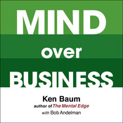 Mind Over Business: How to Unleash Your Business and Sales Success by Rewiring the Mind/Body Connection, by Kenneth Baum, Bob Andelman
