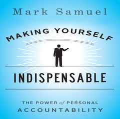 Making Yourself Indispensable: The Power of Personal Accountability Audiobook, by Mark Samuel