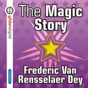 The Magic Story, by Frederic Van Rensselaer Dey