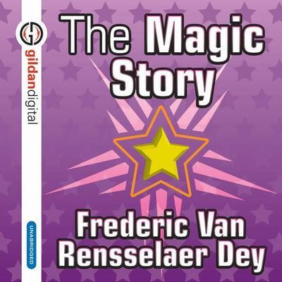 The Magic Story Audiobook, by Frederic Van Rensselaer Dey