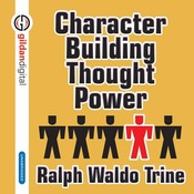Character Building Thought Power Audiobook, by Ralph Waldo Trine
