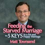 Feeding the Starved Marriage: 5 Keys to a Fat Happy Marriage Audiobook, by Matt Townsend