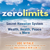 Zero Limits: The Secret Hawaiian System for Wealth, Health, Peace, and More, by Joe Vitale, Ihaleakaia Hew Len