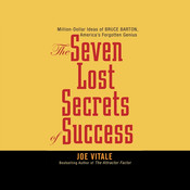 Seven Lost Secrets of Success: Million Dollar Ideas of Bruce Barton, Americas Forgotten Genius Audiobook, by Joe Vitale