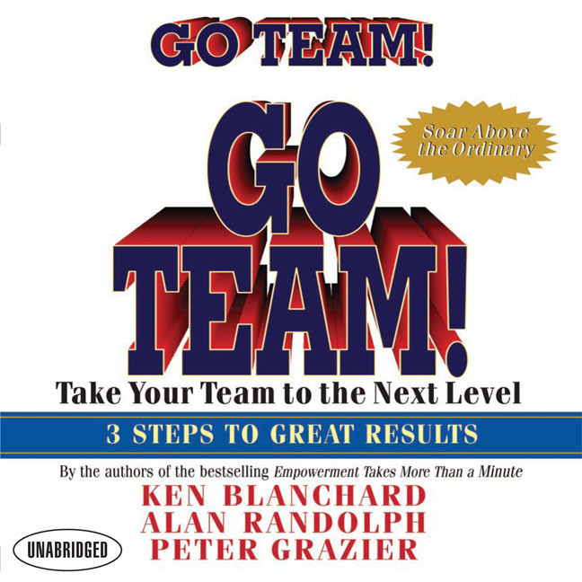 Printable Go Team!: Take Your Team to the Next Level 3 Steps to Great Results Audiobook Cover Art