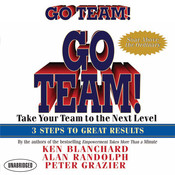Go Team!: Take Your Team to the Next Level 3 Steps to Great Results Audiobook, by Ken Blanchard, Alan Randolph, Peter Grazier