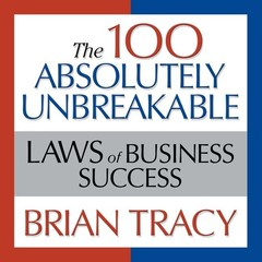 The 100 Absolutely Unbreakable Laws of Business Success: Universal Laws for Achieving Success in Your Life and Work Audiobook, by Brian Tracy