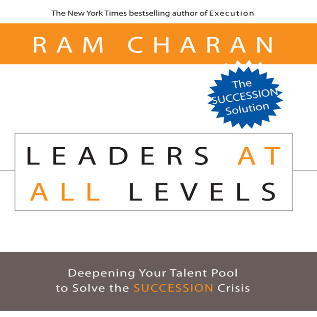 Printable Leaders At All Levels: Deepening Your Talent Pool to Solve the Succession Crisis Audiobook Cover Art