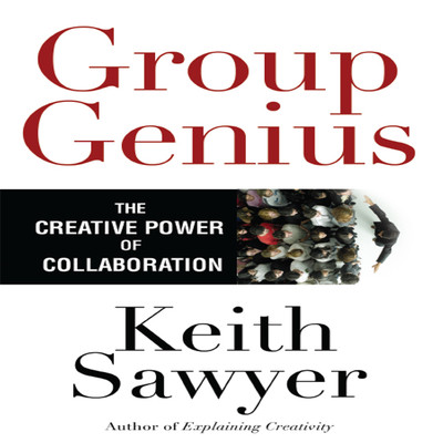 Group Genius: The Creative Power of Collaboration Audiobook, by Keith Sawyer