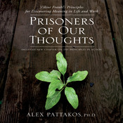 Prisoners of Our Thoughts: Viktor Frankls Principles at Work, by Alex Pattakos