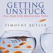 Getting Unstuck: How Dead Ends Become New Paths, by Timothy Butler