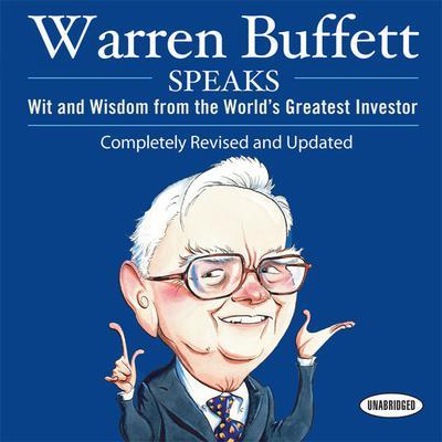 Warren Buffett Speaks: Wit and Wisdom from the Worlds Greatest Investor Audiobook, by Janet Lowe