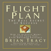 Flight Plan: The Real Secret of Success, by Brian Tracy