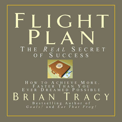 Flight Plan: The Real Secret of Success Audiobook, by Brian Tracy