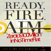 Ready, Fire, Aim: Zero to $100 Million in No Time Flat Audiobook, by Michael Masterson