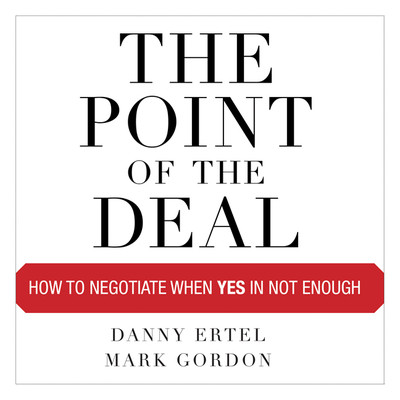 The Point of the Deal: How to Negotiate When Yes Is Not Enough Audiobook, by Danny Ertel