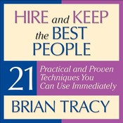 Hire and Keep the Best People: 21 Practical and Proven Techniques You Can Use Immediately!, by Brian Tracy