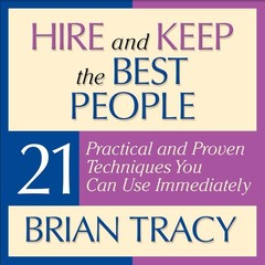 Hire and Keep the Best People: 21 Practical and Proven Techniques You Can Use Immediately! Audiobook, by Brian Tracy
