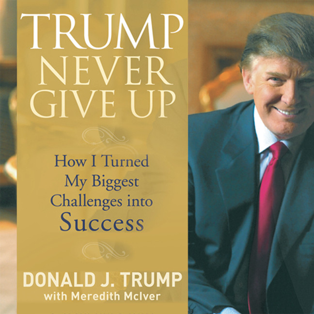 Printable Trump Never Give Up: How I Turned My Biggest Challenges into SUCCESS Audiobook Cover Art