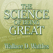 The Science of Being Great: The Secret to Real Power and Personal Achievement Audiobook, by Wallace D. Wattles