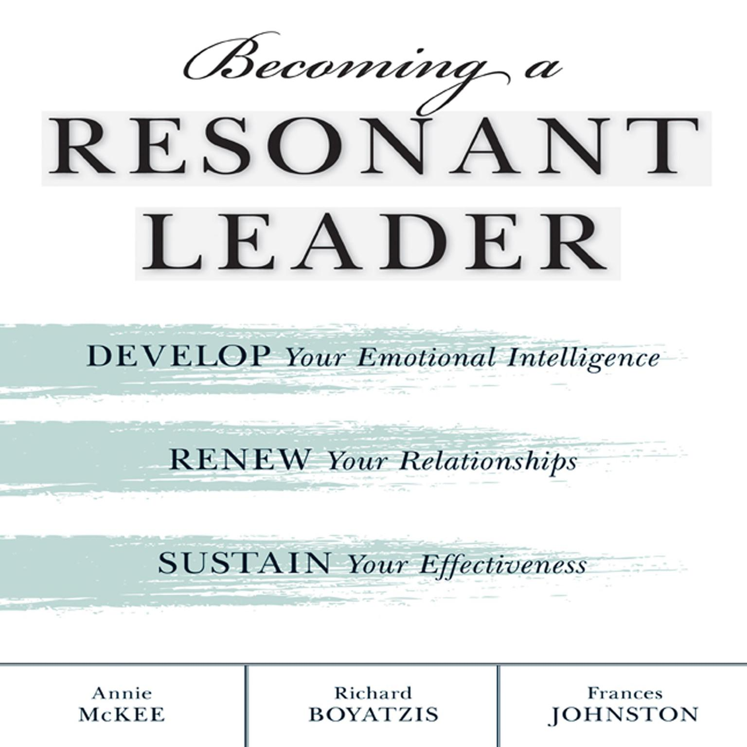 Printable Becoming a Resonant Leader: Develop Your Emotional Intelligence, Renew Your Relationships, Sustain Your Effectiveness Audiobook Cover Art