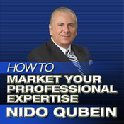 How to Market Your Professional Expertise: Marketing Professional Services, by Nido Qubein