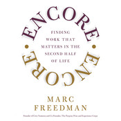 Encore: Finding Work That Matters In the Second Half of Life, by Marc Freedman