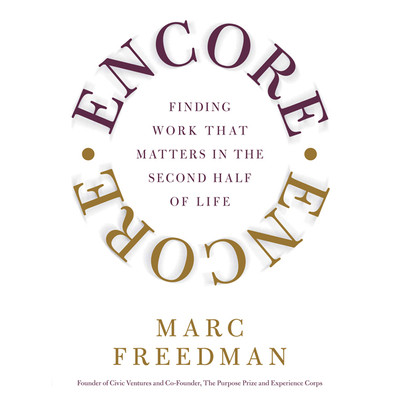 Encore: Finding Work That Matters In the Second Half of Life Audiobook, by Marc Freedman