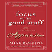 Focus on the Good Stuff: The Power of Appreciation Audiobook, by Mike Robbins