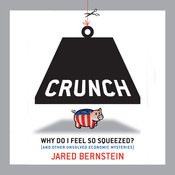 Crunch: Why Do I Feel So Squeezed? (And Other Unsolved Economic Mysteries) Audiobook, by Jared Bernstein