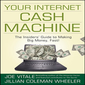 Your Internet Cash Machine: The Insiders Guide to Making Big Money, Fast!, by Jillian Coleman Wheeler, Joe Vitale