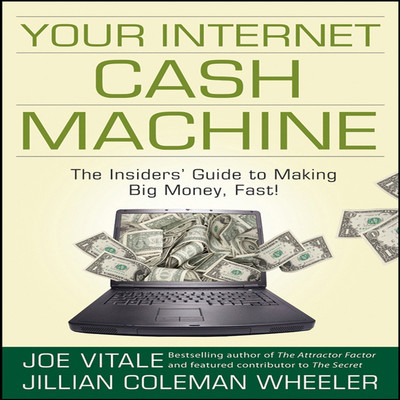 Your Internet Cash Machine: The Insiders Guide to Making Big Money, Fast! Audiobook, by