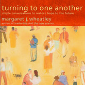 Turning to One Another: Simple Conversations to Restore Hope to the Future Audiobook, by Margaret J. Wheatley