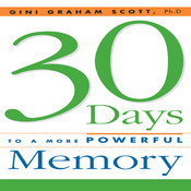30 Days to a More Powerful Memory: Get the Simple But More Powerful Methods You Need to Sharpen Your Mental Agility and Increase Your Memory - Easily! Audiobook, by Gini Graham Scott