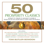 50 Prosperity Classics: Attract It, Create It, Manage It, Share It - Wisdom From the Most Valuable Books on Wealth Creation and Abundance, by Tom Butler-Bowdon