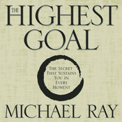 The Highest Goal: The Secret That Sustains You in Every Moment Audiobook, by Michael Ray