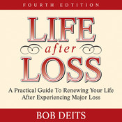 Life After Loss: A Practical Guide to Renewing Your Life After Experiencing Major Loss, by Bob Deits