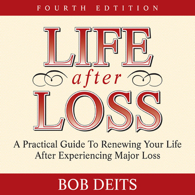 Life After Loss: A Practical Guide to Renewing Your Life After Experiencing Major Loss Audiobook, by Bob Deits
