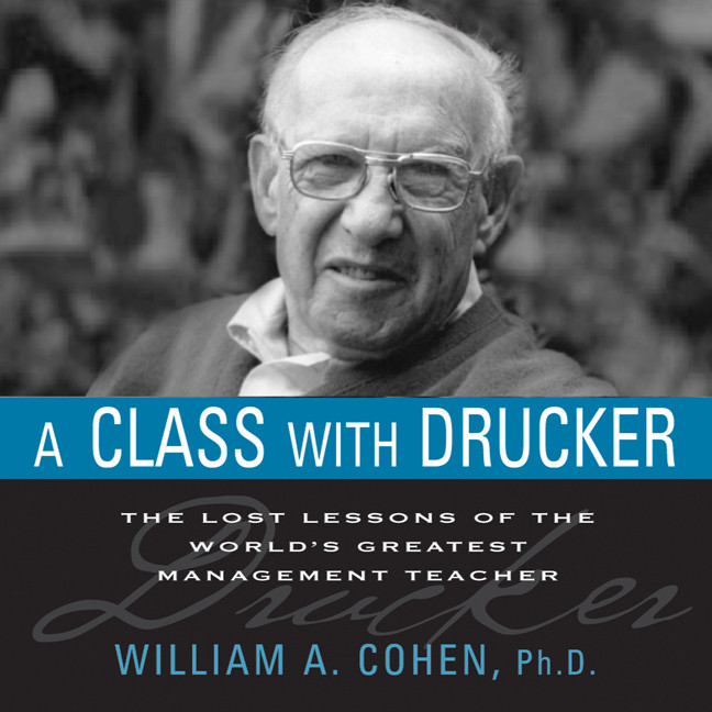 Printable A Class with Drucker: The Lost Lessons of the World's Greatest Management Teacher Audiobook Cover Art