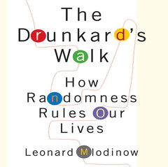 The Drunkards Walk: How Randomness Rules Our Lives Audiobook, by Leonard Mlodinow