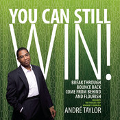 You Can Still Win!: Break Through, Bounce Back, Come From Behind, and Flourish, by André Taylor
