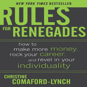Rules for Renegades: How to Make More Money, Rock Your Career, and Revel in Your Individuality Audiobook, by Christine Comaford-Lynch